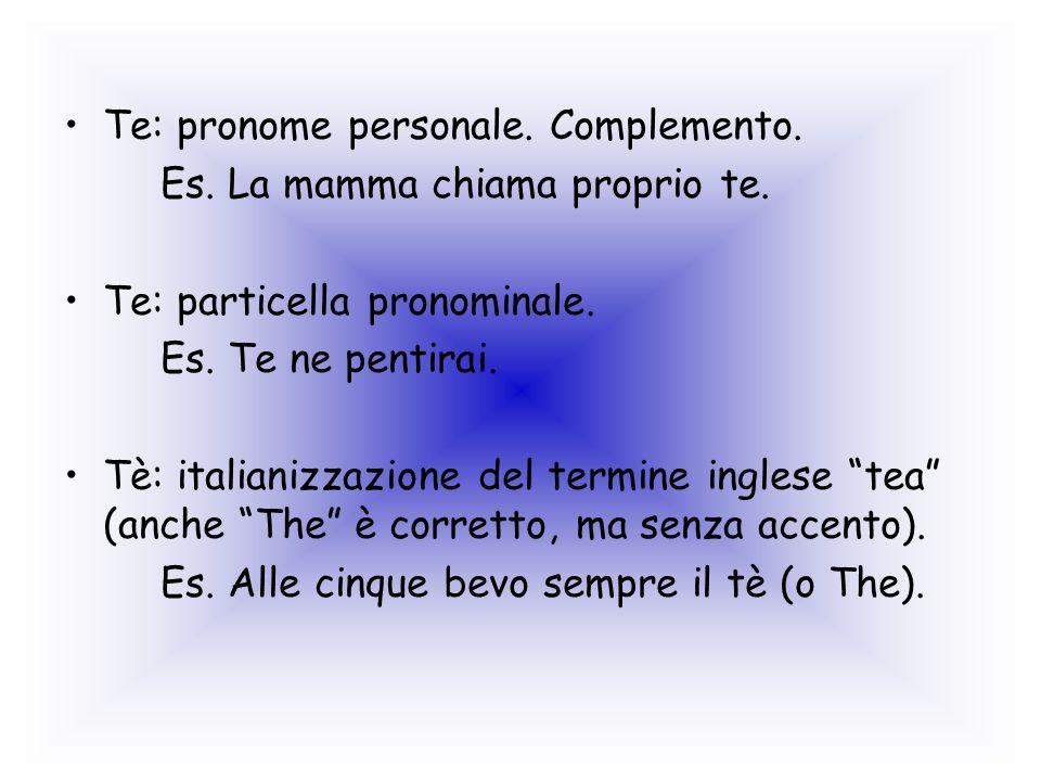 Te: pronome personale. Complemento.