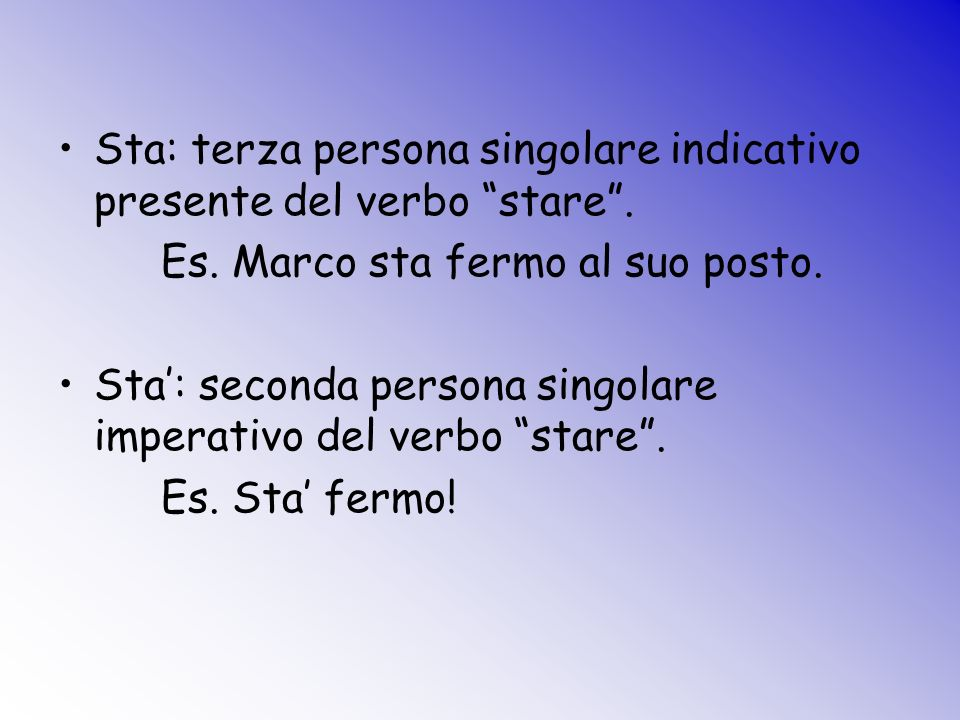 Sta: terza persona singolare indicativo presente del verbo stare .
