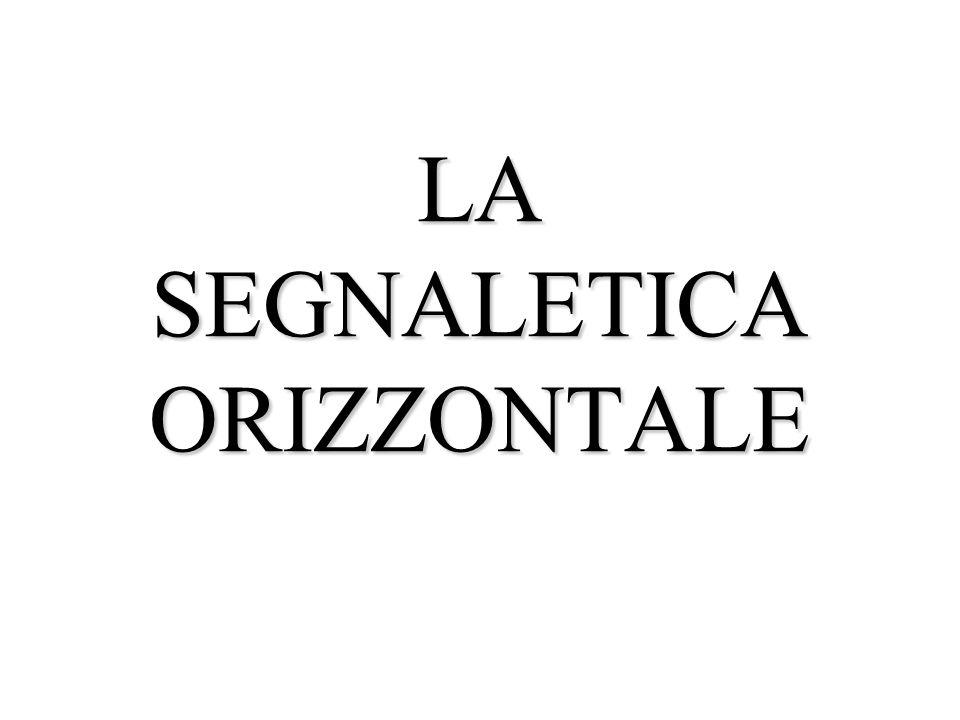 LA SEGNALETICA ORIZZONTALE