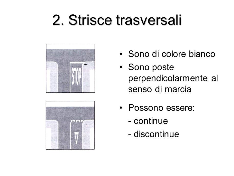 2. Strisce trasversali Sono di colore bianco