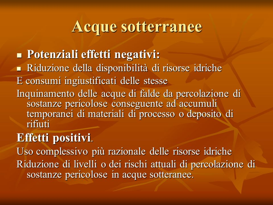 Acque sotterranee Potenziali effetti negativi: Effetti positivi.