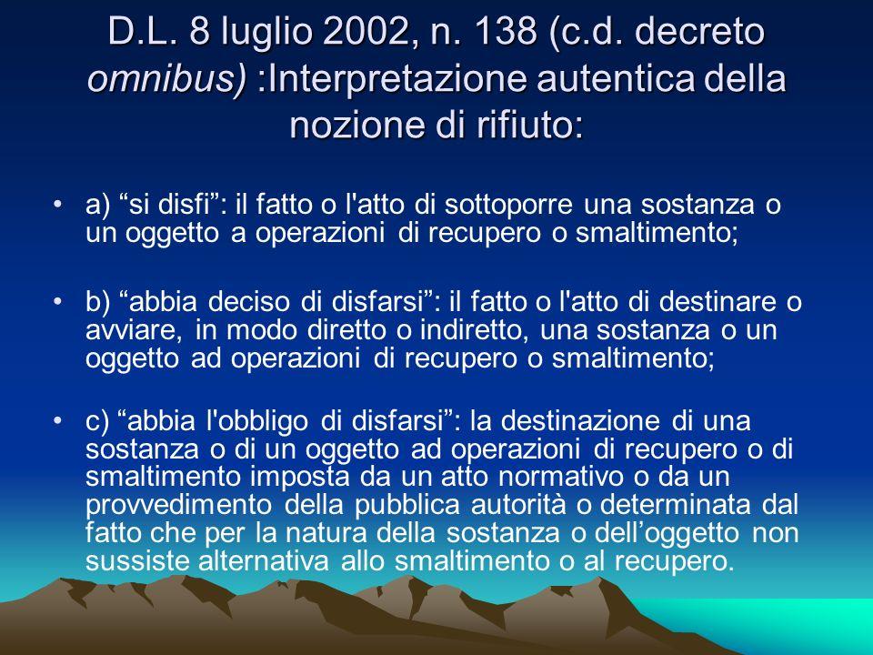 D.L. 8 luglio 2002, n. 138 (c.d. decreto omnibus) :Interpretazione autentica della nozione di rifiuto: