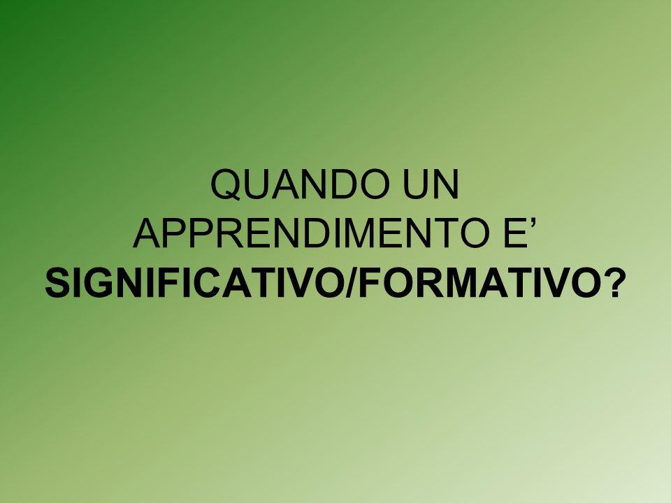 QUANDO UN APPRENDIMENTO E' SIGNIFICATIVO/FORMATIVO