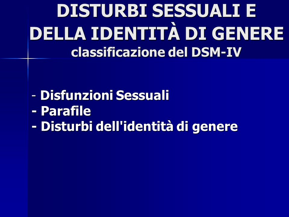 DISTURBI SESSUALI E DELLA IDENTITÀ DI GENERE classificazione del DSM-IV