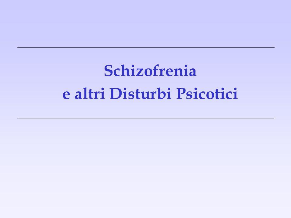 e altri Disturbi Psicotici