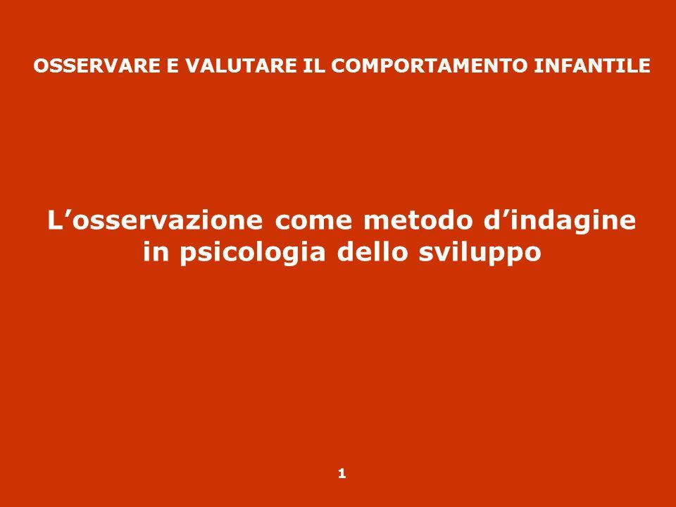 OSSERVARE E VALUTARE IL COMPORTAMENTO INFANTILE L'osservazione come metodo d'indagine in psicologia dello sviluppo