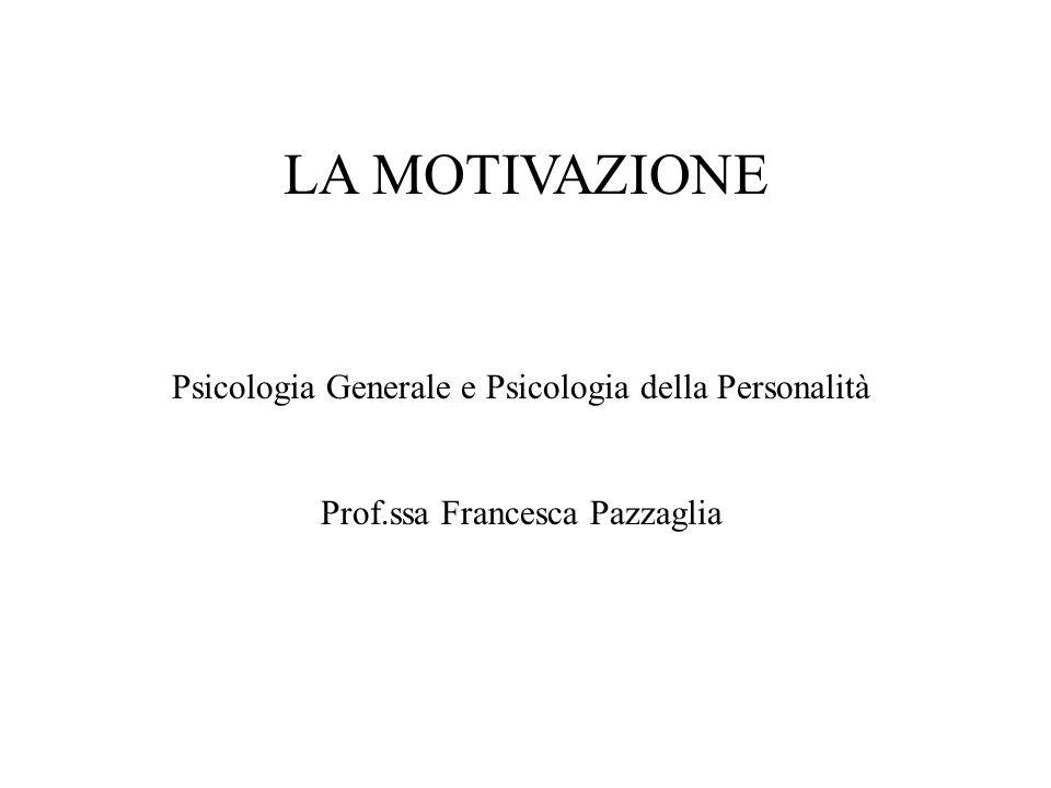 LA MOTIVAZIONE Psicologia Generale e Psicologia della Personalità