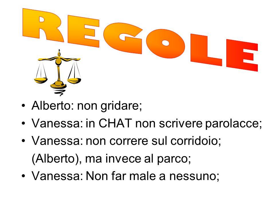 REGOLE Alberto: non gridare; Vanessa: in CHAT non scrivere parolacce;