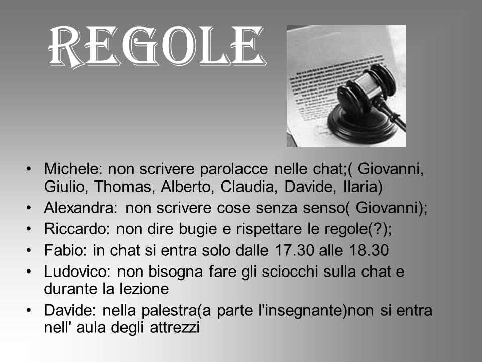 REGOLE Michele: non scrivere parolacce nelle chat;( Giovanni, Giulio, Thomas, Alberto, Claudia, Davide, Ilaria)