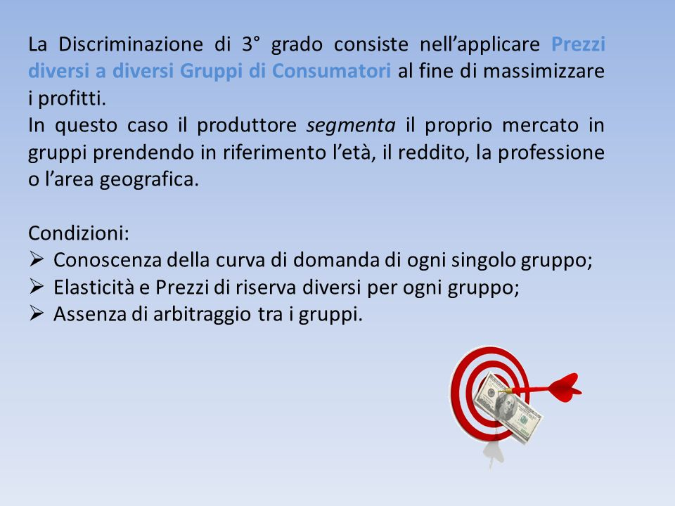 La Discriminazione di 3° grado consiste nell'applicare Prezzi diversi a diversi Gruppi di Consumatori al fine di massimizzare i profitti.