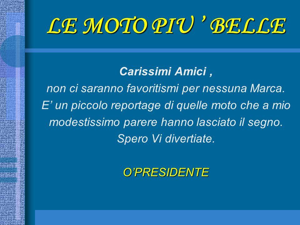 LE MOTO PIU ' BELLE Carissimi Amici ,
