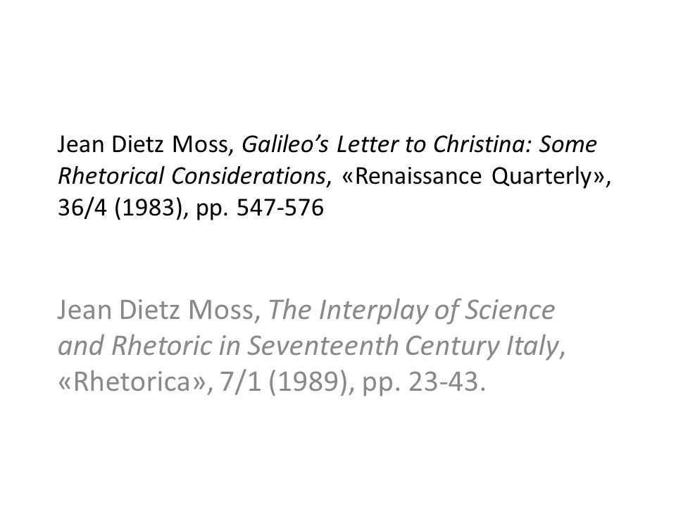 Jean Dietz Moss, Galileo's Letter to Christina: Some Rhetorical Considerations, «Renaissance Quarterly», 36/4 (1983), pp. 547-576
