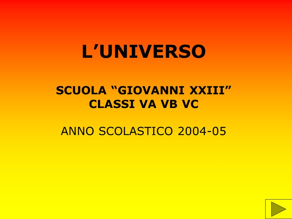 L'UNIVERSO SCUOLA GIOVANNI XXIII CLASSI VA VB VC ANNO SCOLASTICO 2004-05
