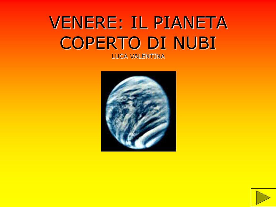 VENERE: IL PIANETA COPERTO DI NUBI LUCA VALENTINA