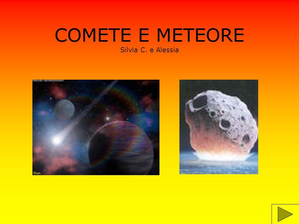 COMETE E METEORE Silvia C. e Alessia