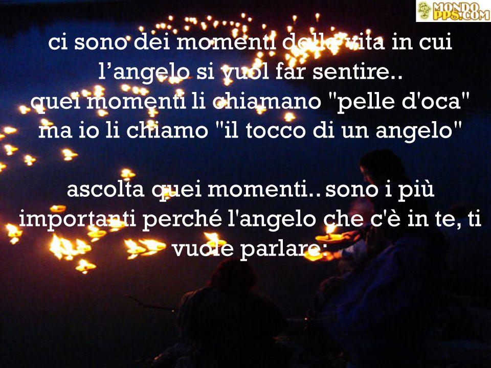 ci sono dei momenti della vita in cui l'angelo si vuol far sentire..