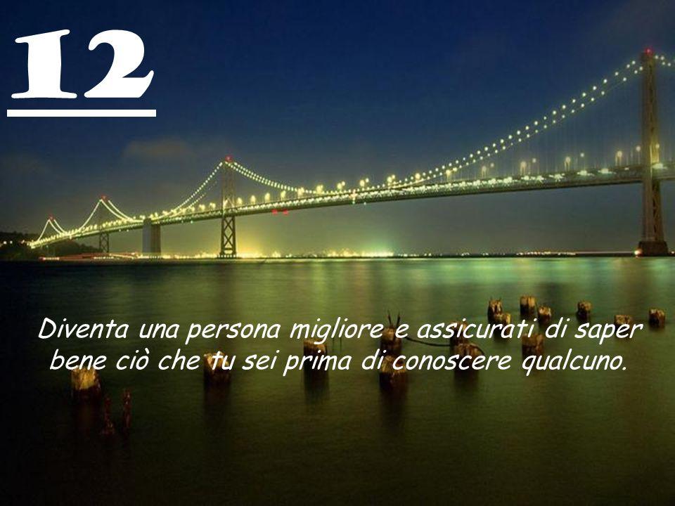 12 Diventa una persona migliore e assicurati di saper bene ciò che tu sei prima di conoscere qualcuno.