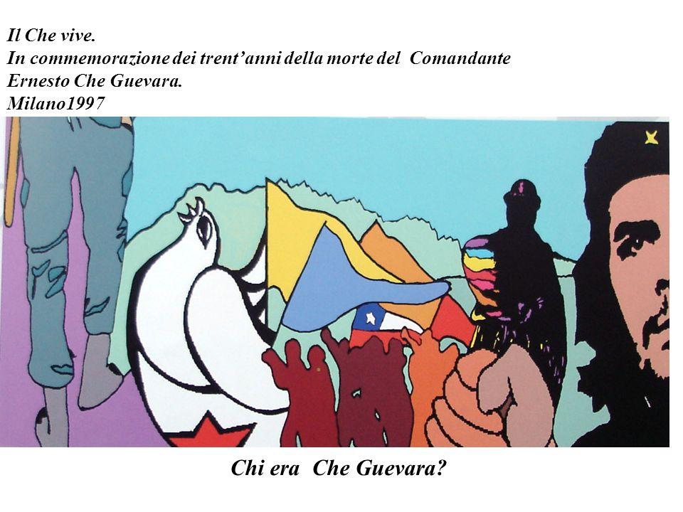 Chi era Che Guevara Il Che vive.