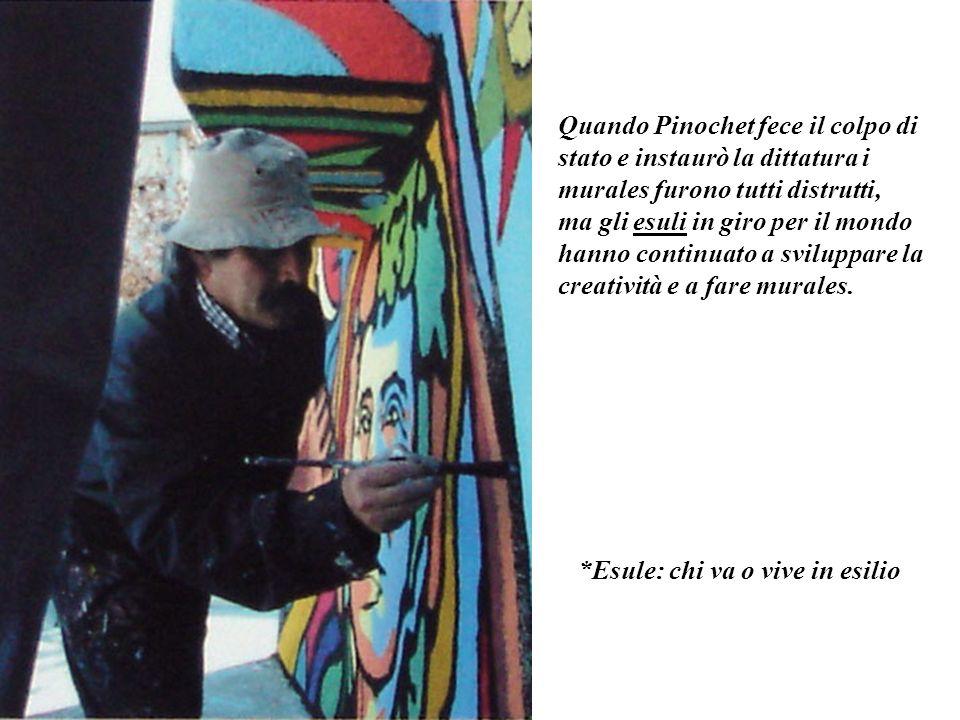 Quando Pinochet fece il colpo di stato e instaurò la dittatura i murales furono tutti distrutti,
