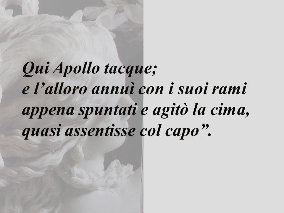 Qui Apollo tacque; e l'alloro annuì con i suoi rami.