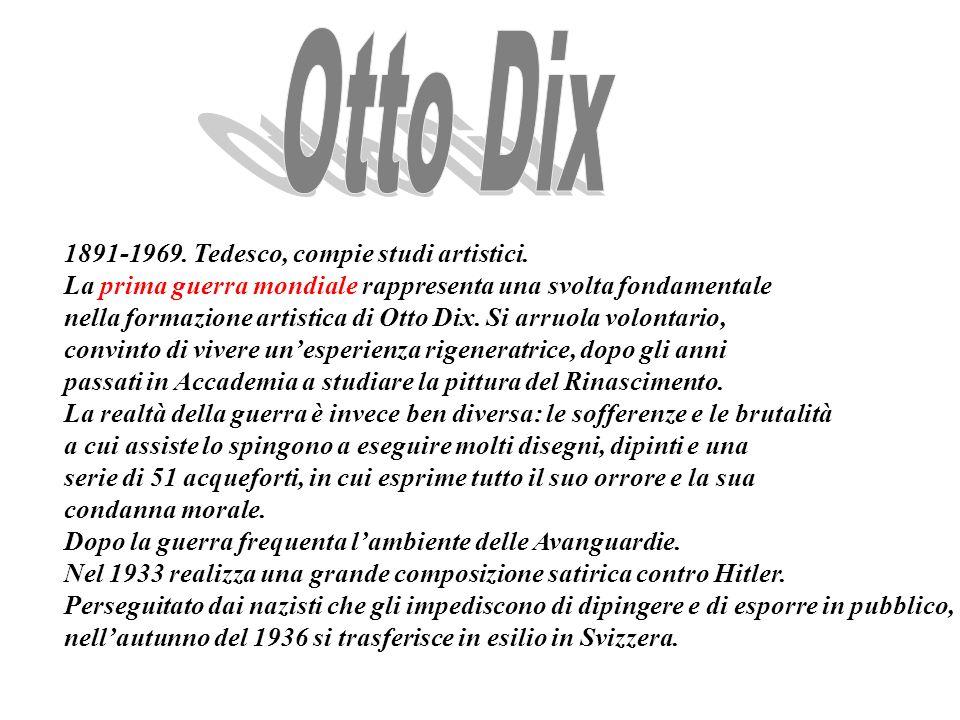Otto Dix 1891-1969. Tedesco, compie studi artistici.