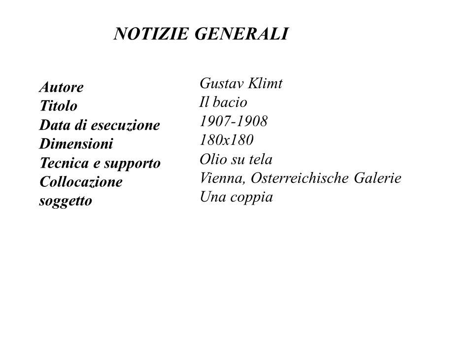 NOTIZIE GENERALI Gustav Klimt Autore Il bacio Titolo 1907-1908