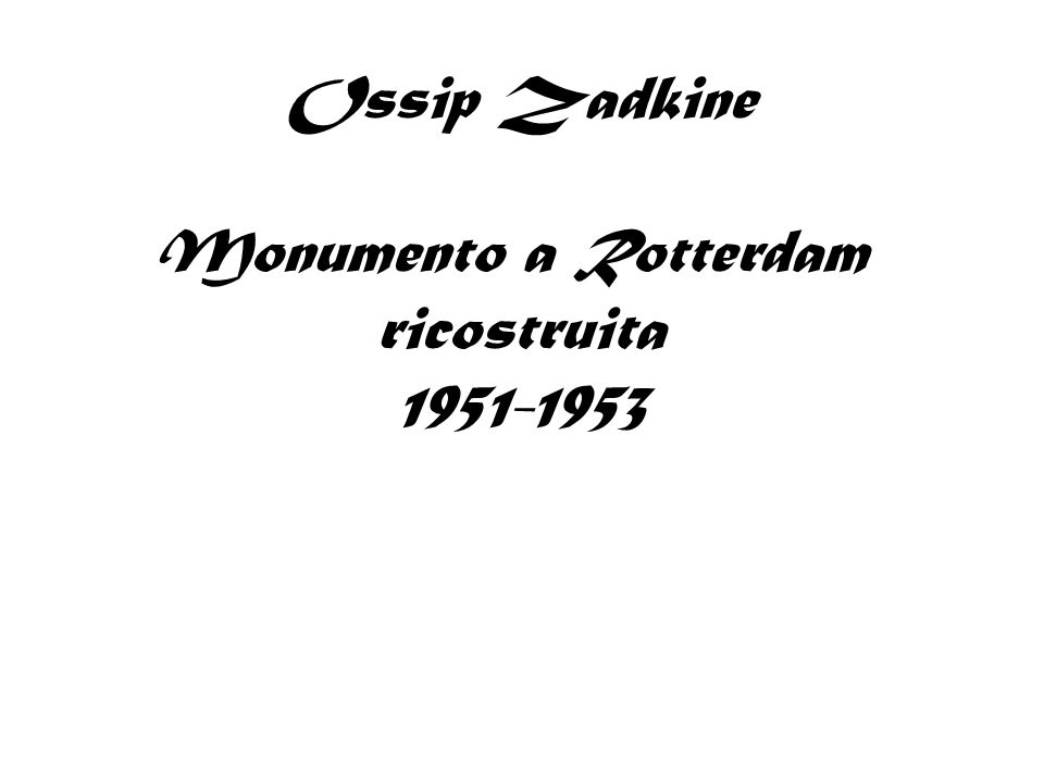 Ossip Zadkine Monumento a Rotterdam ricostruita 1951-1953