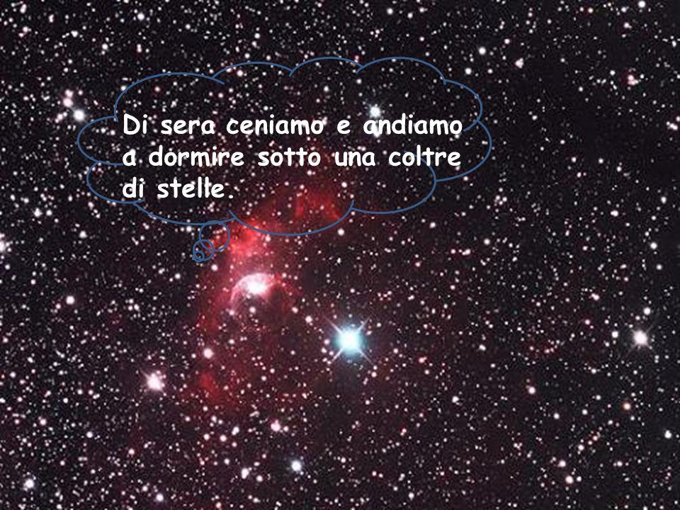 Di sera ceniamo e andiamo a dormire sotto una coltre di stelle.