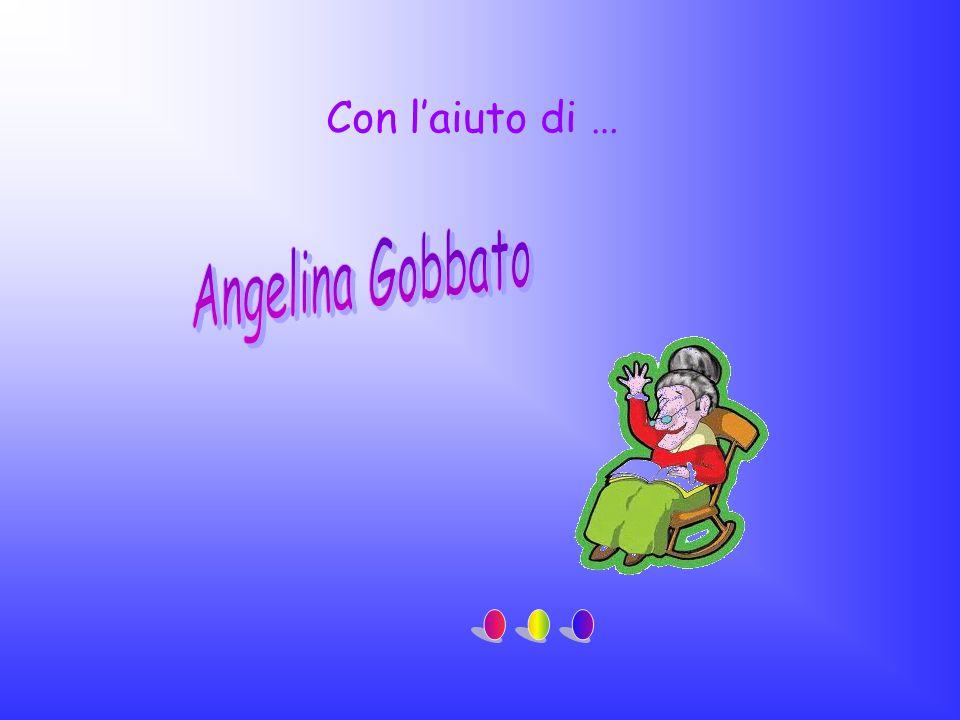 Con l'aiuto di … Angelina Gobbato ...
