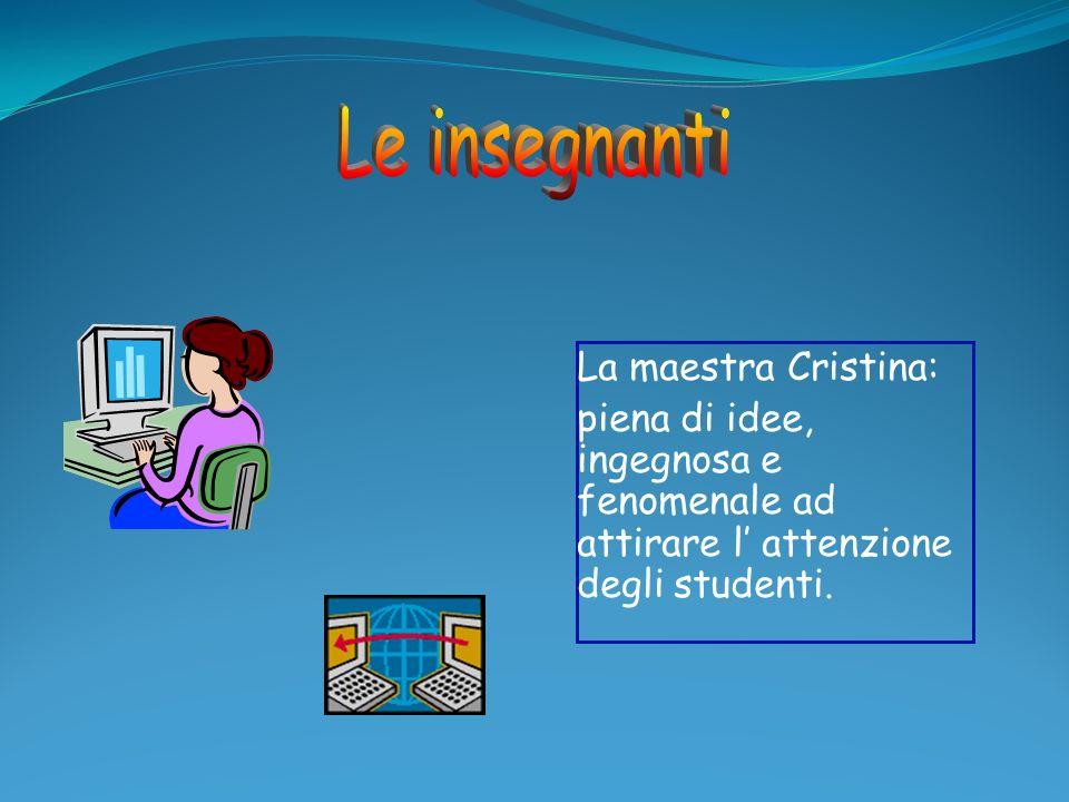 Le insegnanti La maestra Cristina: