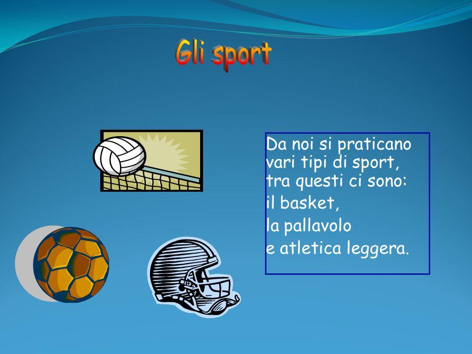 Gli sport Da noi si praticano vari tipi di sport, tra questi ci sono: