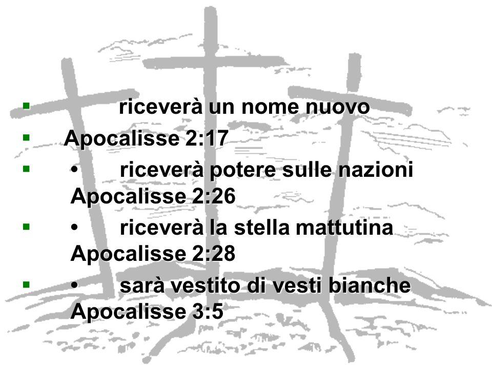 riceverà un nome nuovo Apocalisse 2:17. • riceverà potere sulle nazioni Apocalisse 2:26. • riceverà la stella mattutina Apocalisse 2:28.