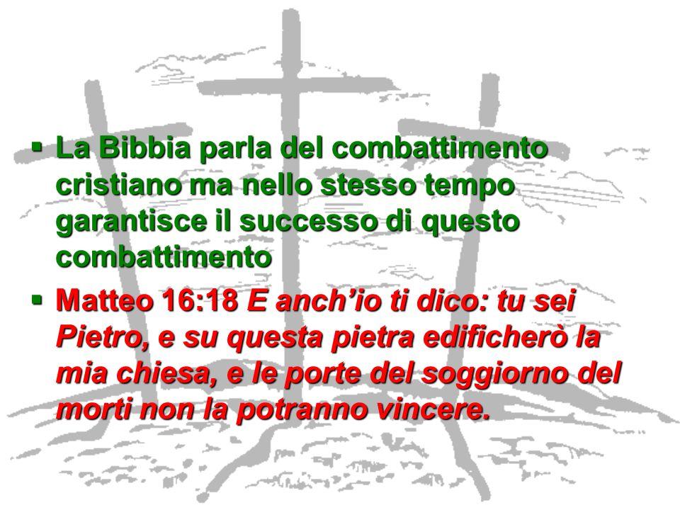 La Bibbia parla del combattimento cristiano ma nello stesso tempo garantisce il successo di questo combattimento