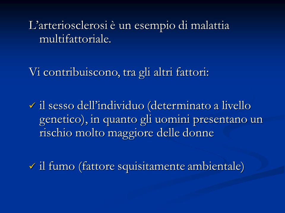 L'arteriosclerosi è un esempio di malattia multifattoriale.