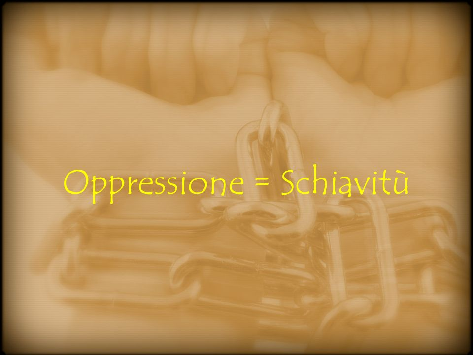Oppressione = Schiavitù