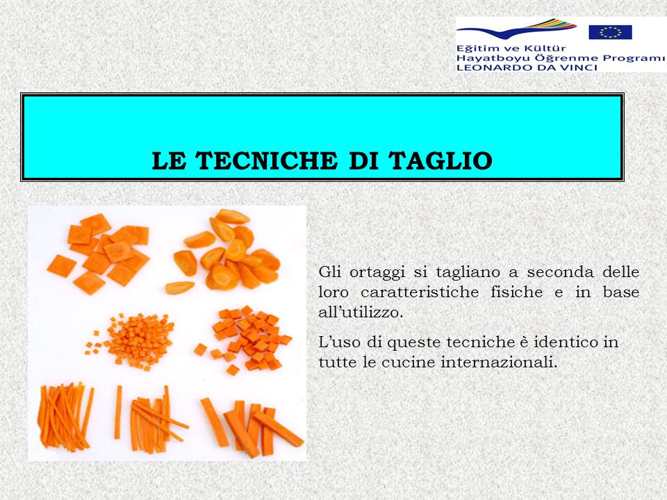 LE TECNICHE DI TAGLIO Gli ortaggi si tagliano a seconda delle loro caratteristiche fisiche e in base all'utilizzo.