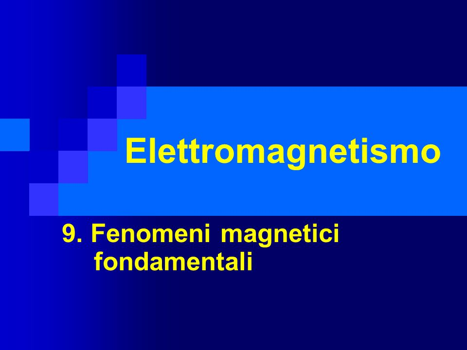9. Fenomeni magnetici fondamentali