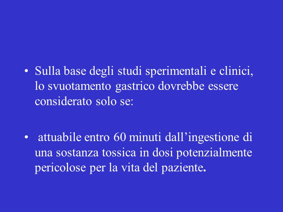 Sulla base degli studi sperimentali e clinici, lo svuotamento gastrico dovrebbe essere considerato solo se:
