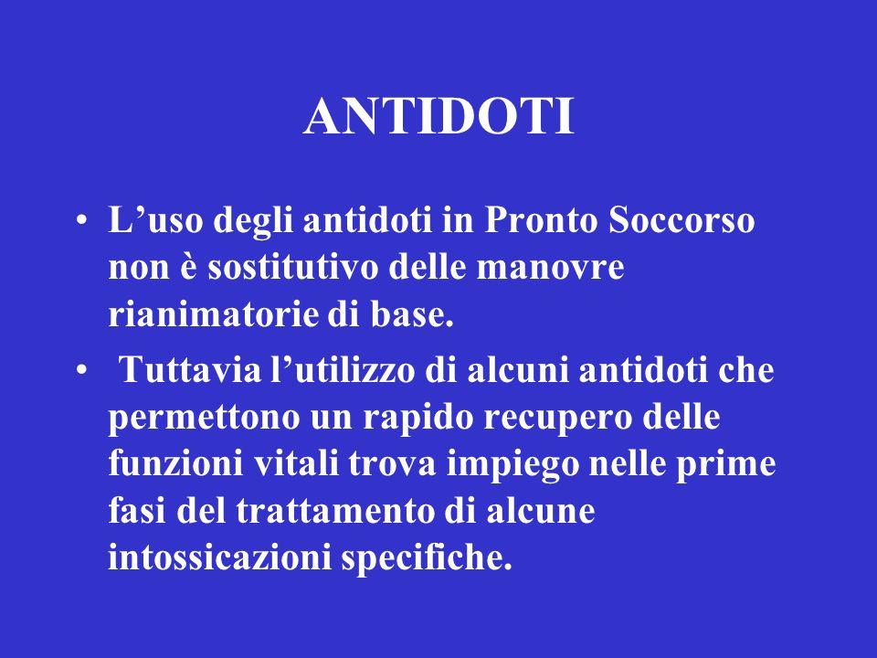 ANTIDOTI L'uso degli antidoti in Pronto Soccorso non è sostitutivo delle manovre rianimatorie di base.