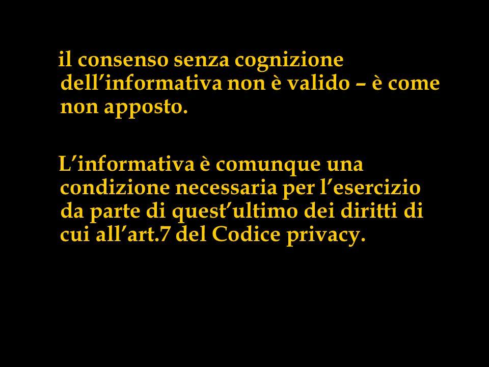 il consenso senza cognizione dell'informativa non è valido – è come non apposto.