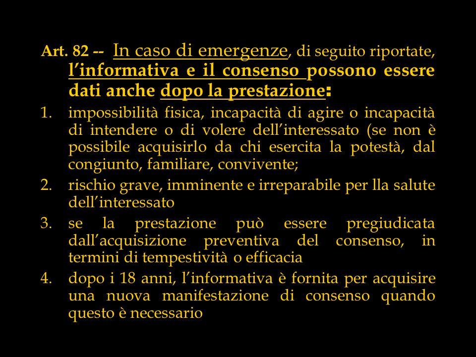 Art. 82 -- In caso di emergenze, di seguito riportate, l'informativa e il consenso possono essere dati anche dopo la prestazione: