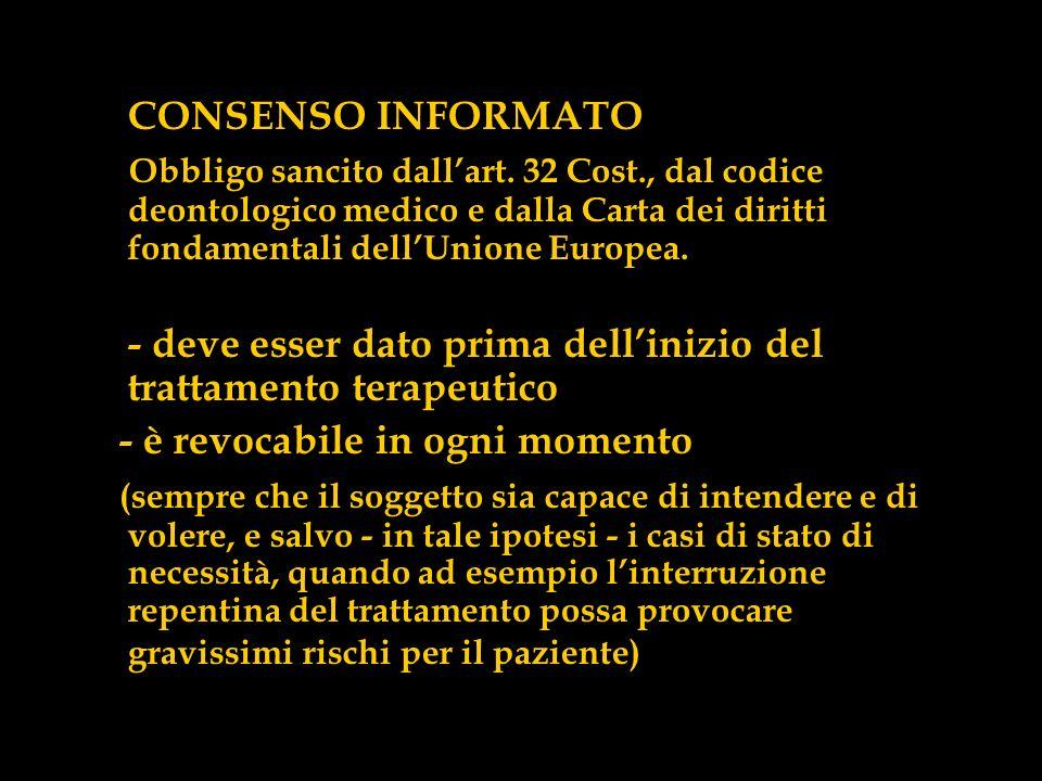 CONSENSO INFORMATO Obbligo sancito dall'art. 32 Cost., dal codice deontologico medico e dalla Carta dei diritti fondamentali dell'Unione Europea.