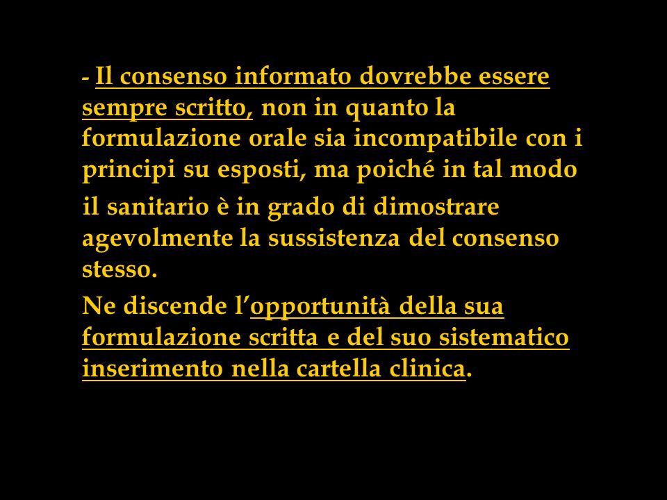 - Il consenso informato dovrebbe essere sempre scritto, non in quanto la formulazione orale sia incompatibile con i principi su esposti, ma poiché in tal modo