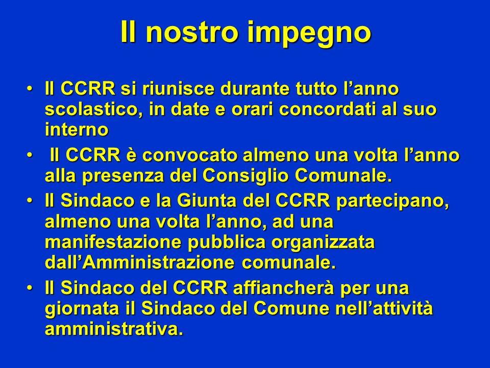 Il nostro impegno Il CCRR si riunisce durante tutto l'anno scolastico, in date e orari concordati al suo interno.