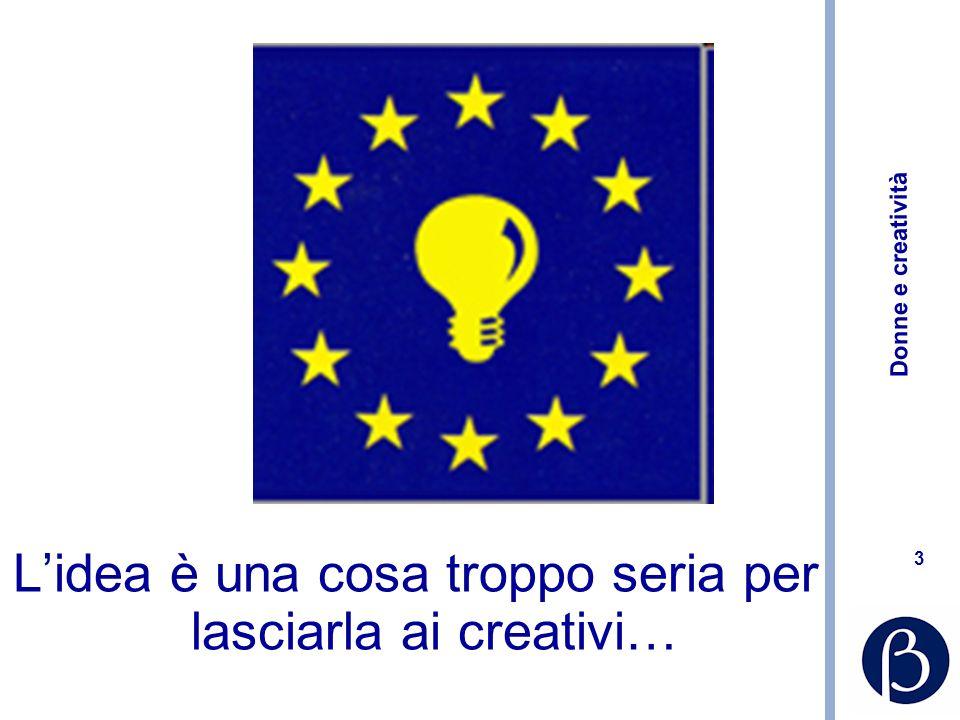 L'idea è una cosa troppo seria per lasciarla ai creativi…