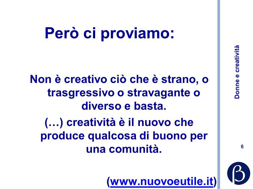 Però ci proviamo: Non è creativo ciò che è strano, o trasgressivo o stravagante o diverso e basta.