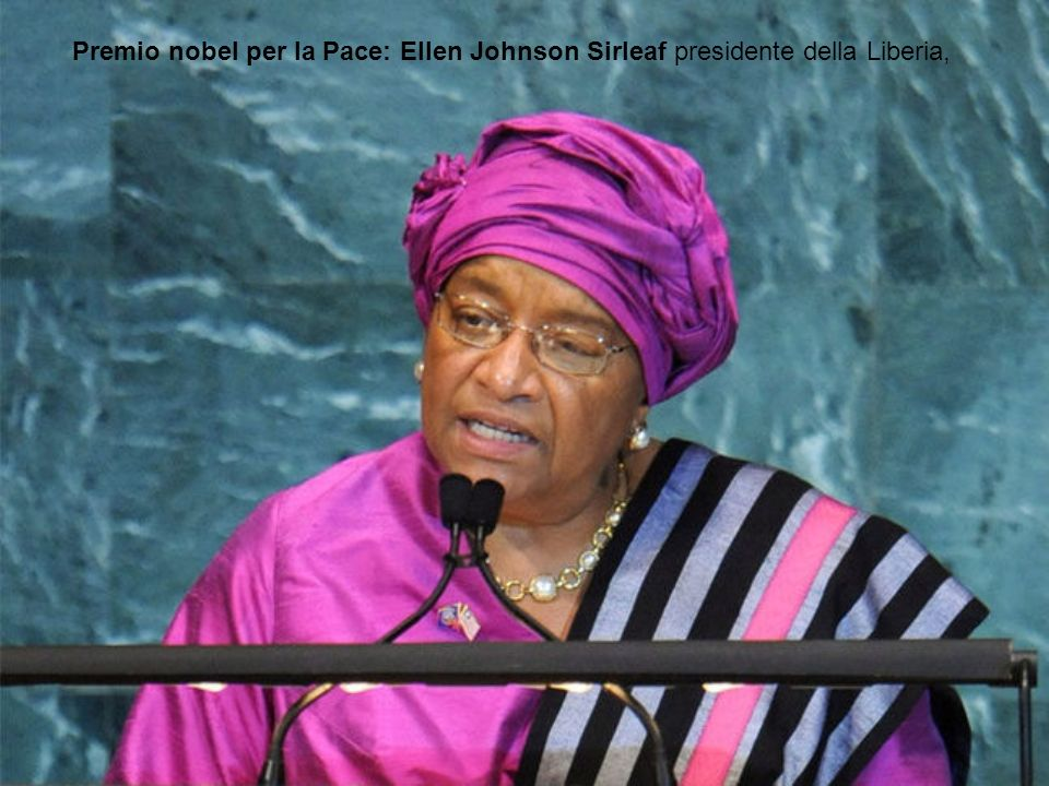 Premio nobel per la Pace: Ellen Johnson Sirleaf presidente della Liberia,