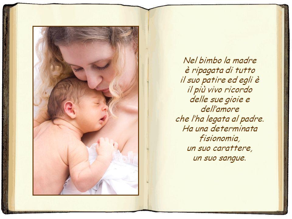 Nel bimbo la madre è ripagata di tutto il suo patire ed egli è il più vivo ricordo delle sue gioie e dell'amore che l'ha legata al padre.