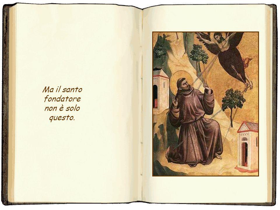 Ma il santo fondatore non è solo questo.