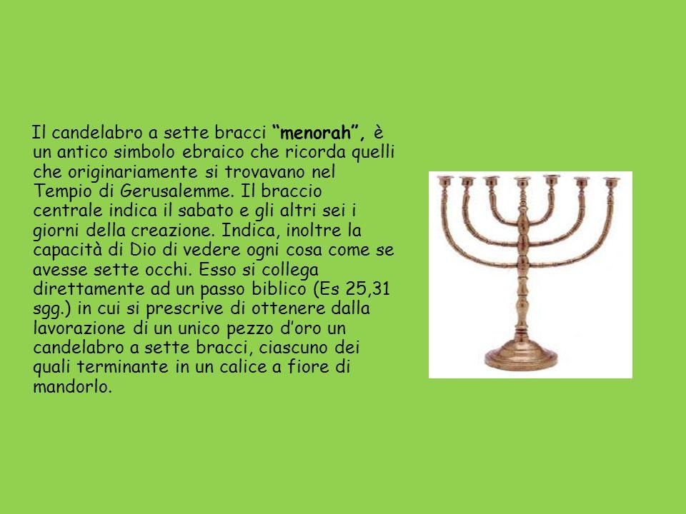 Il candelabro a sette bracci menorah , è un antico simbolo ebraico che ricorda quelli che originariamente si trovavano nel Tempio di Gerusalemme.
